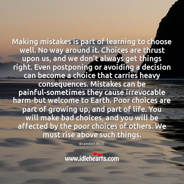 Making mistakes is part of learning to choose well. No way around Brandon Mull Picture Quote