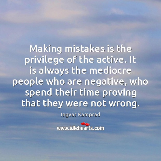 Making mistakes is the privilege of the active. It is always the Ingvar Kamprad Picture Quote