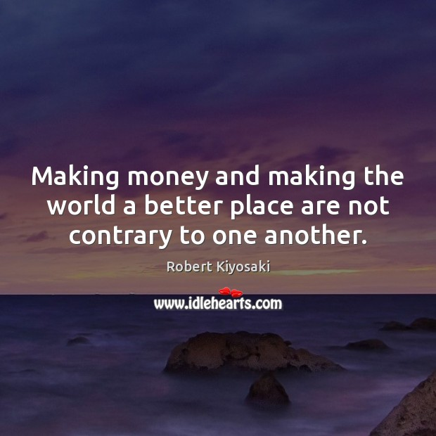 Making money and making the world a better place are not contrary to one another. Image