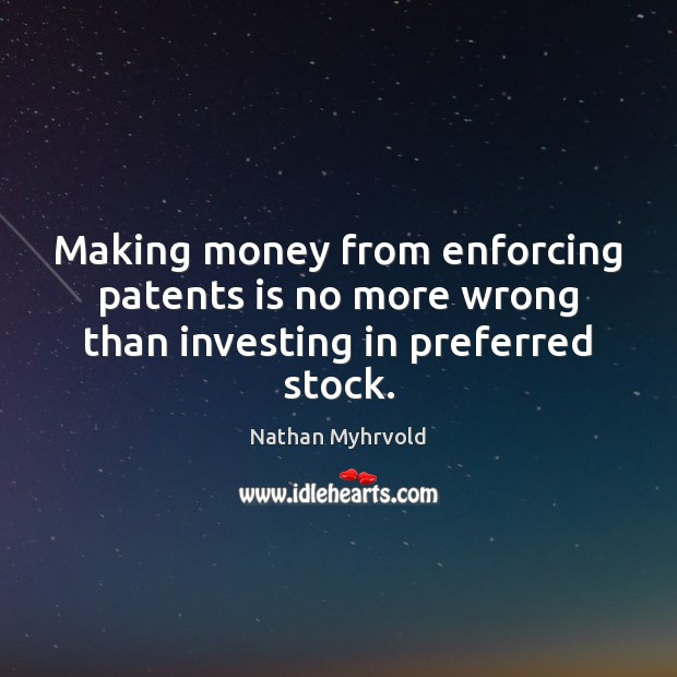 Image, Making money from enforcing patents is no more wrong than investing in preferred stock.