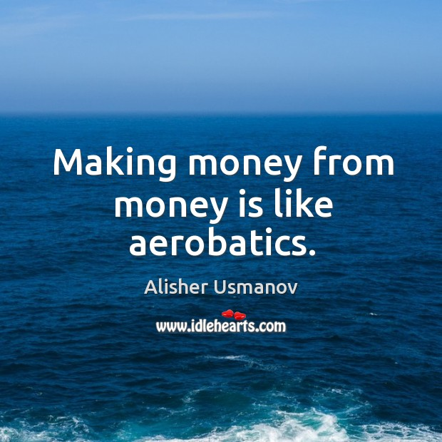 Image, Making money from money is like aerobatics.