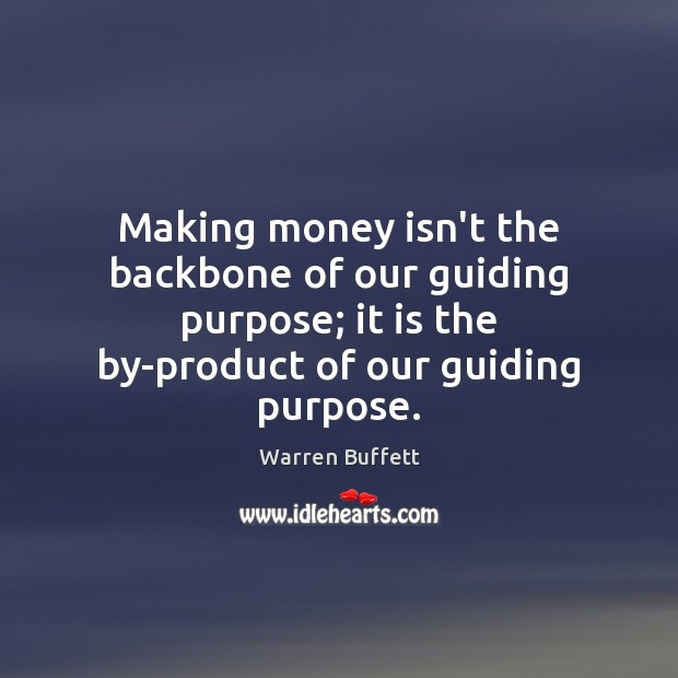 Image, Making money isn't the backbone of our guiding purpose; it is the