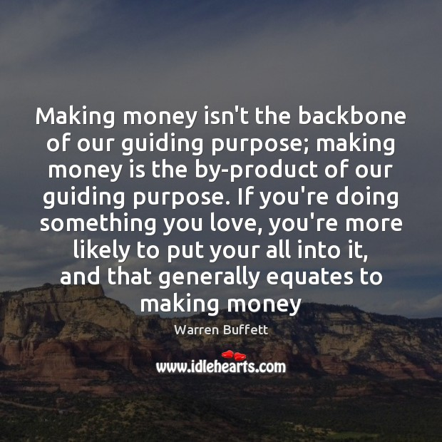 Image, Making money isn't the backbone of our guiding purpose; making money is