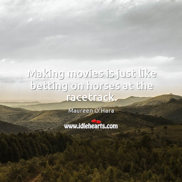 Making movies is just like betting on horses at the racetrack. Image