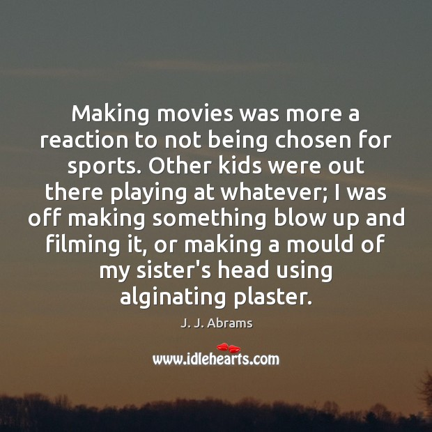 Making movies was more a reaction to not being chosen for sports. Sports Quotes Image