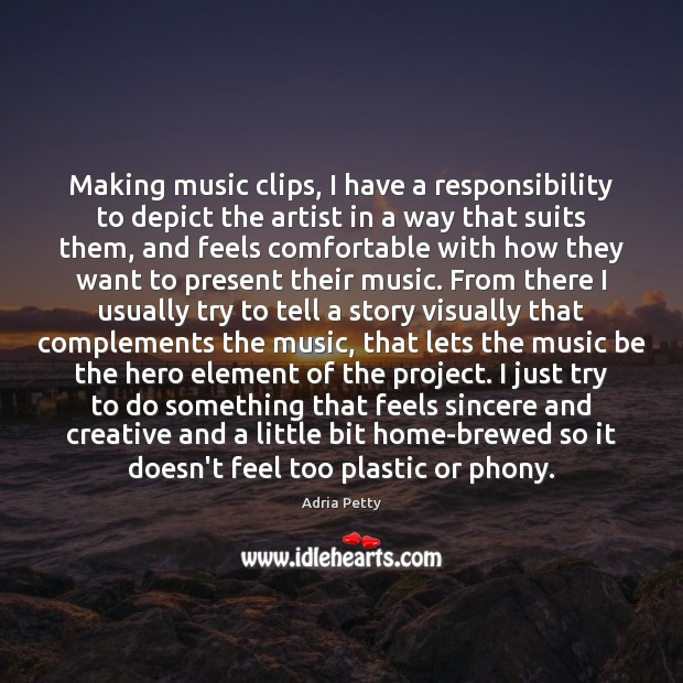 Image, Making music clips, I have a responsibility to depict the artist in