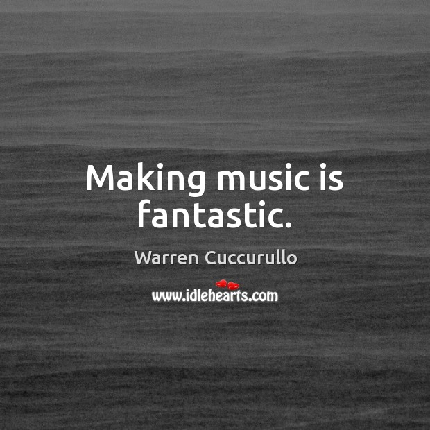 Making music is fantastic. Image