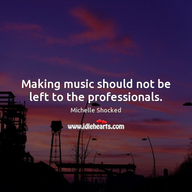 Making music should not be left to the professionals. Image