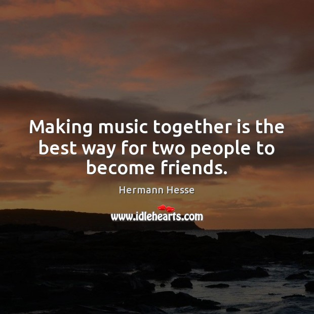 Image, Making music together is the best way for two people to become friends.