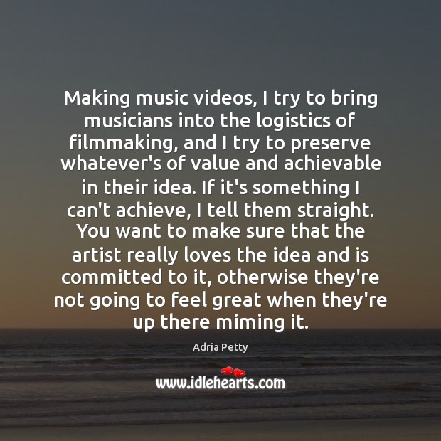 Image, Making music videos, I try to bring musicians into the logistics of