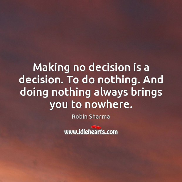 Image, Making no decision is a decision. To do nothing. And doing nothing