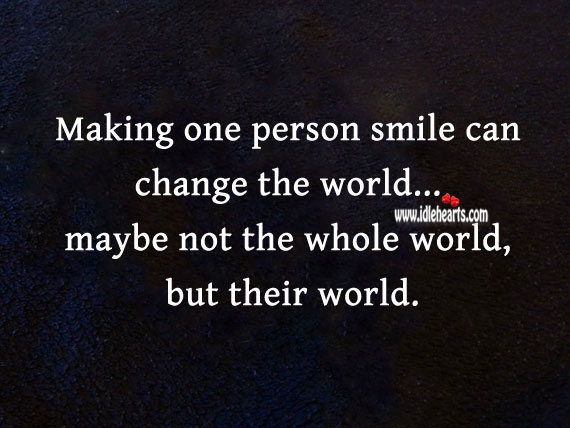 Image, Making one person smile can change the world