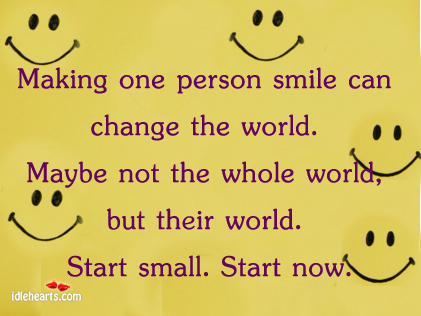 Making One Person Smile Can Change The World…