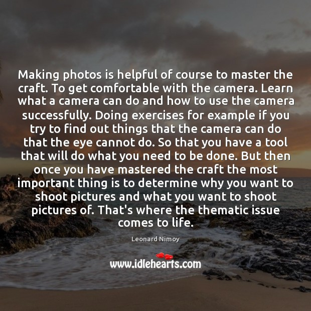 Image, Making photos is helpful of course to master the craft. To get