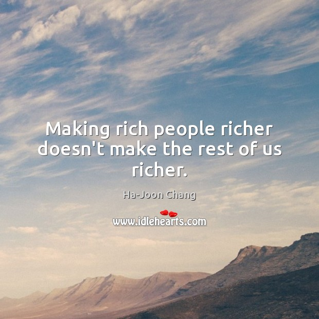 Image, Making rich people richer doesn't make the rest of us richer.