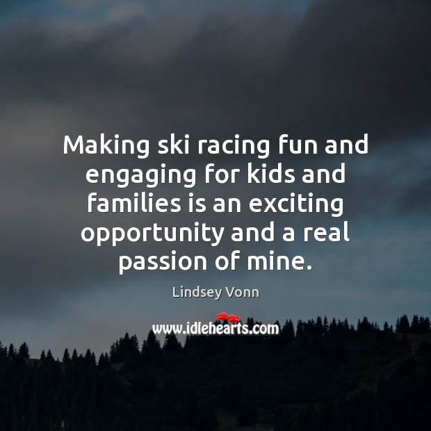 Making ski racing fun and engaging for kids and families is an Lindsey Vonn Picture Quote