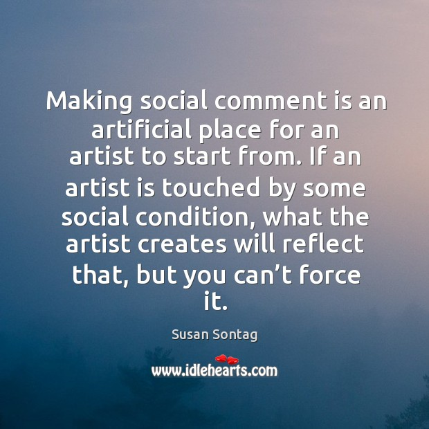 Making social comment is an artificial place for an artist to start from. Image