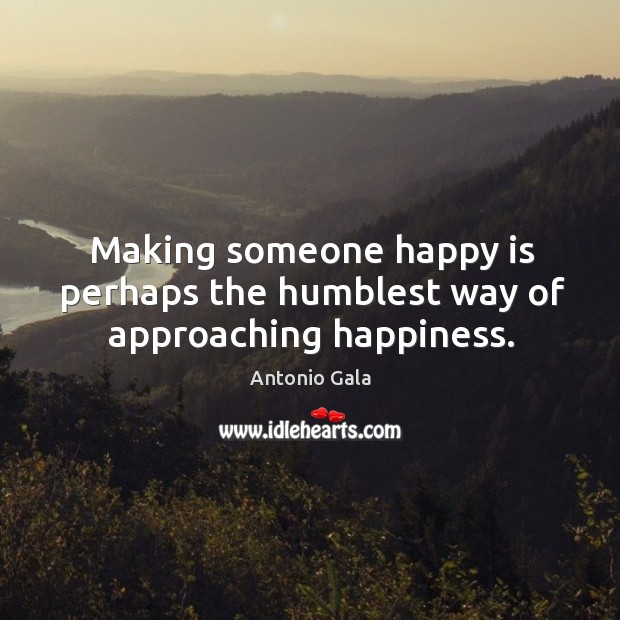 Image, Making someone happy is perhaps the humblest way of approaching happiness.