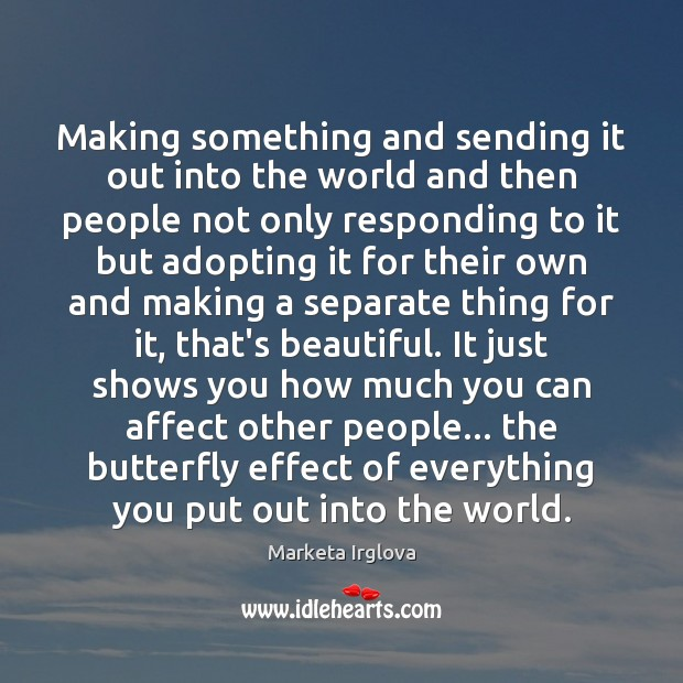 Image, Making something and sending it out into the world and then people
