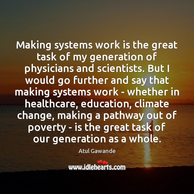 Image, Making systems work is the great task of my generation of physicians