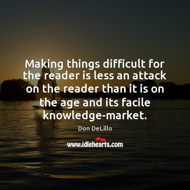 Making things difficult for the reader is less an attack on the Image