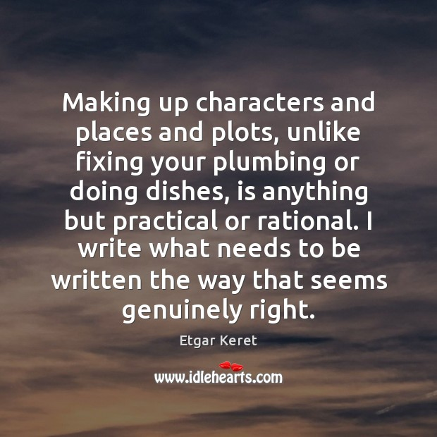Making up characters and places and plots, unlike fixing your plumbing or Etgar Keret Picture Quote