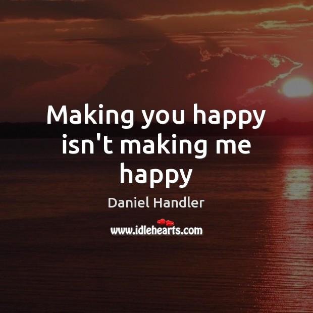 Making you happy isn't making me happy Image