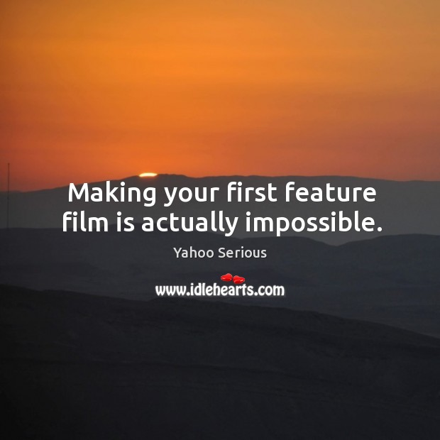 Making your first feature film is actually impossible. Image