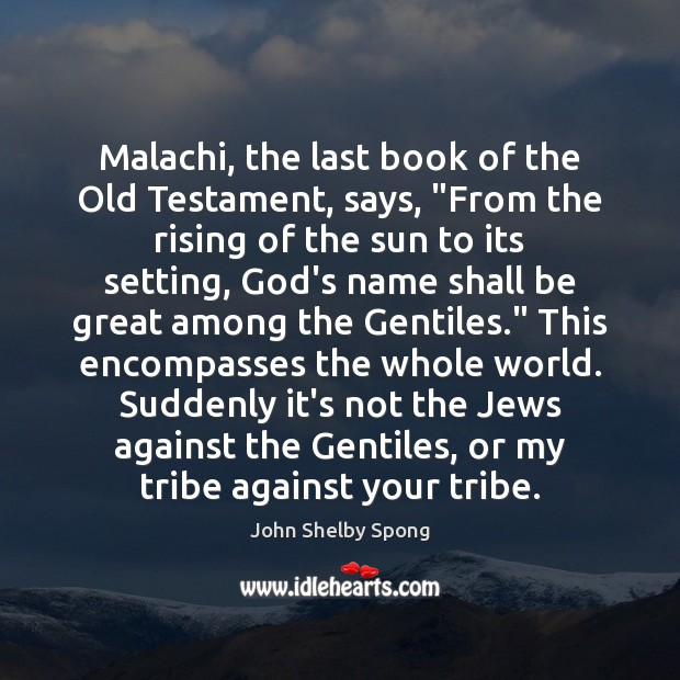 """Image, Malachi, the last book of the Old Testament, says, """"From the rising"""