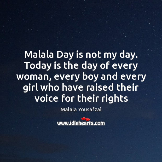 Malala Day is not my day. Today is the day of every Malala Yousafzai Picture Quote