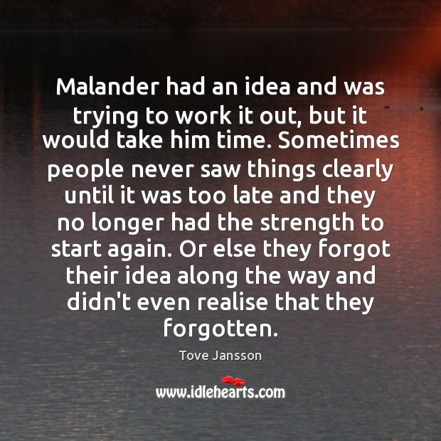 Malander had an idea and was trying to work it out, but Tove Jansson Picture Quote