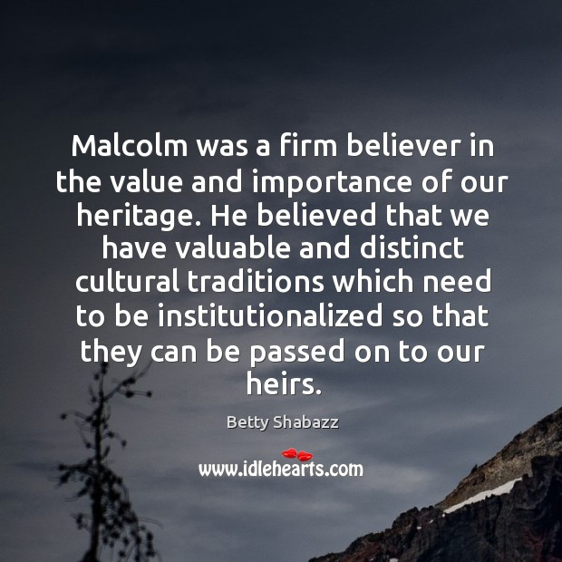 Image, Malcolm was a firm believer in the value and importance of our heritage.