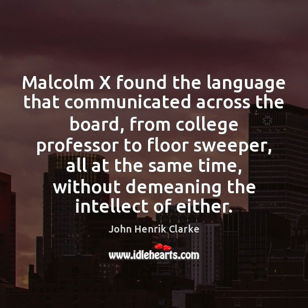 Image, Malcolm X found the language that communicated across the board, from college