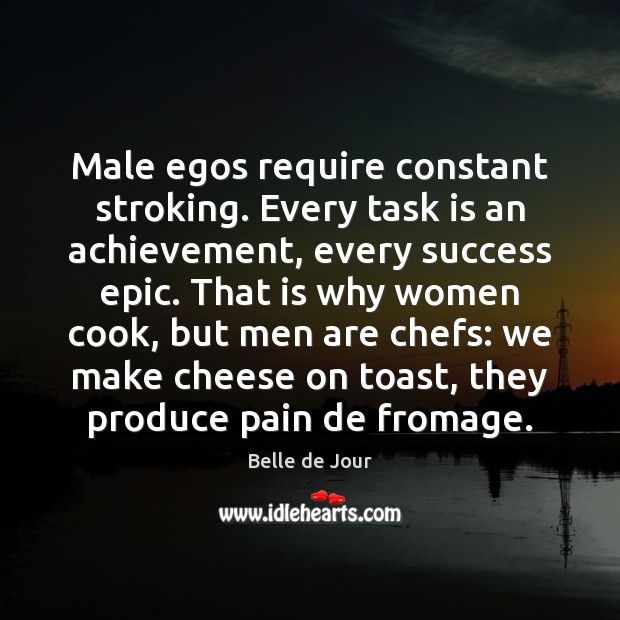 Image, Male egos require constant stroking. Every task is an achievement, every success