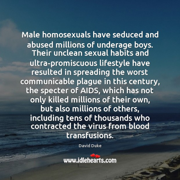 Male homosexuals have seduced and abused millions of underage boys. Their unclean David Duke Picture Quote
