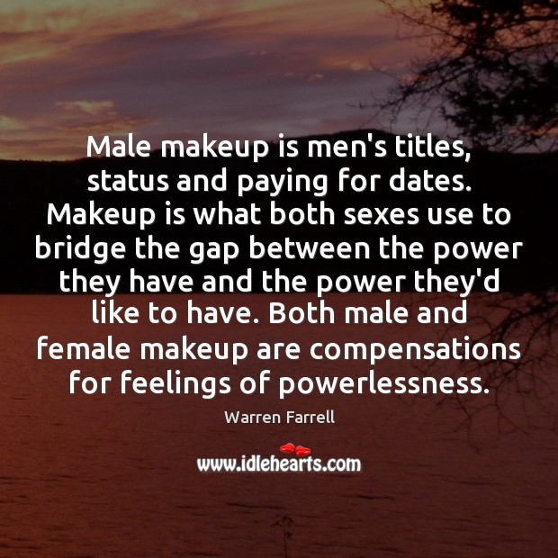 Male makeup is men's titles, status and paying for dates. Makeup is Warren Farrell Picture Quote