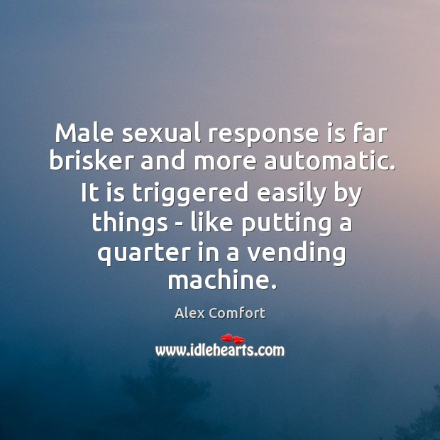 Image, Male sexual response is far brisker and more automatic. It is triggered