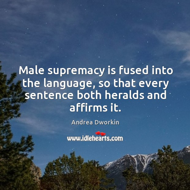 Image, Male supremacy is fused into the language, so that every sentence both heralds and affirms it.
