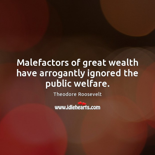 Image, Malefactors of great wealth have arrogantly ignored the public welfare.