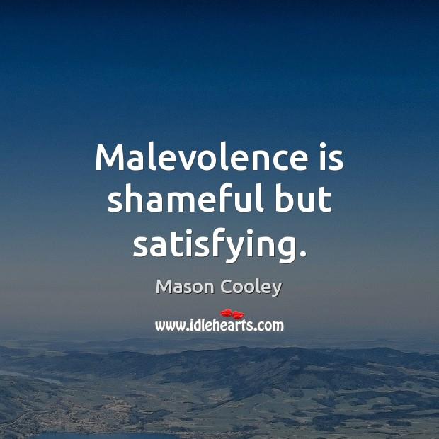 Image, Malevolence is shameful but satisfying.