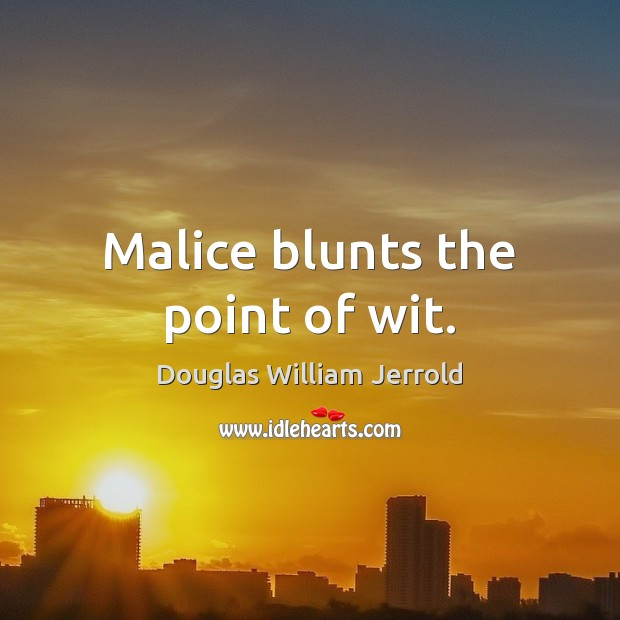 Image, Malice blunts the point of wit.