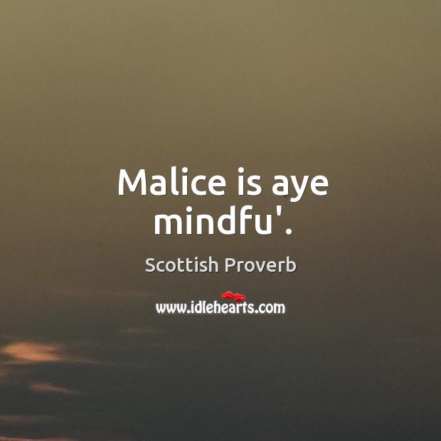 Image, Malice is aye mindfu'.