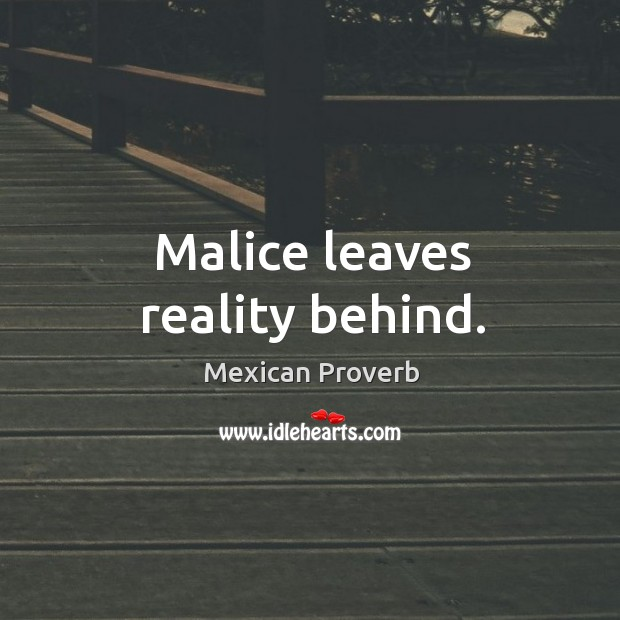 Image, Malice leaves reality behind.