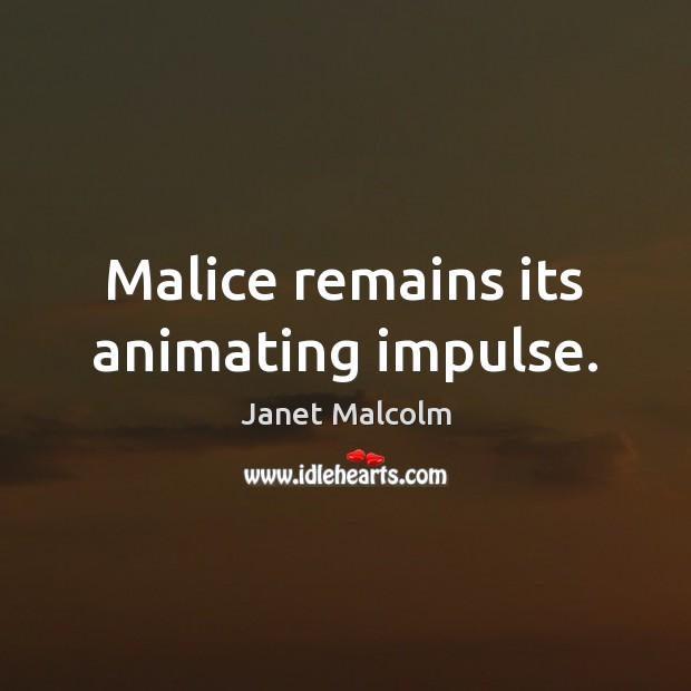 Image, Malice remains its animating impulse.