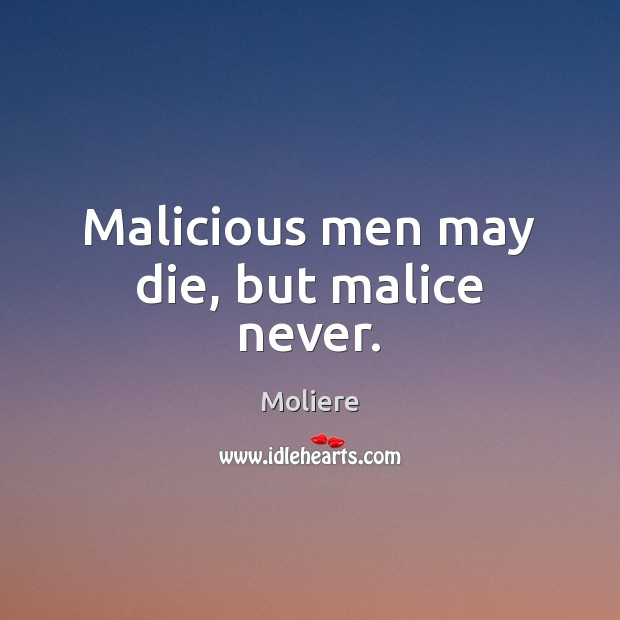 Malicious men may die, but malice never. Image