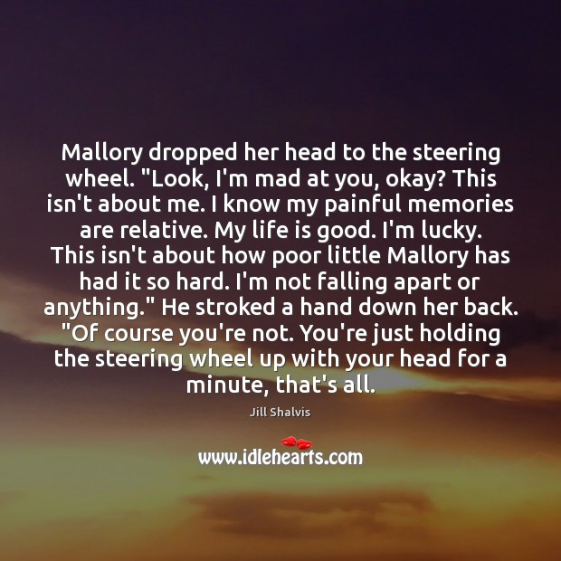 "Image, Mallory dropped her head to the steering wheel. ""Look, I'm mad at"