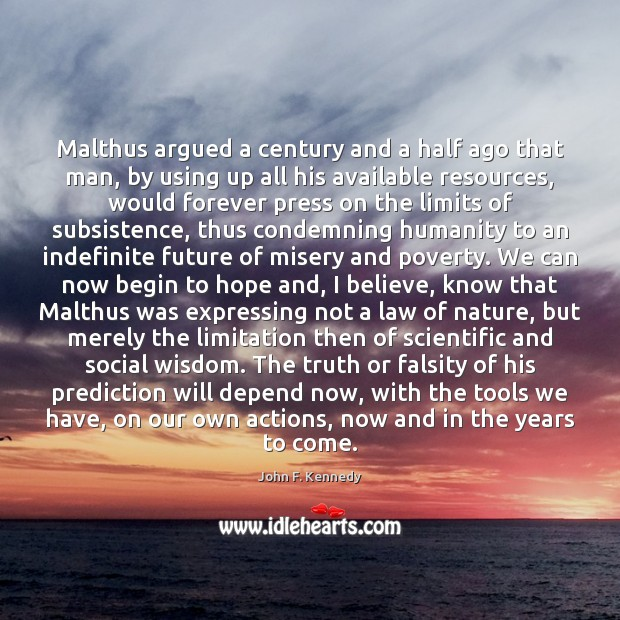 Image, Malthus argued a century and a half ago that man, by using