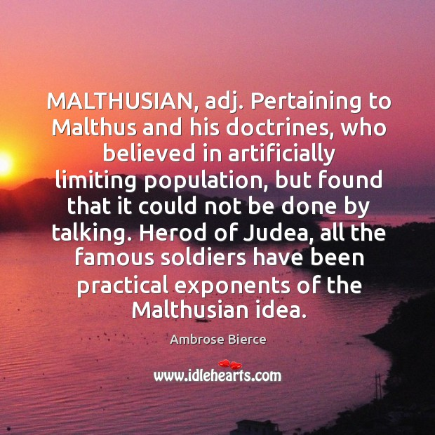 Image, MALTHUSIAN, adj. Pertaining to Malthus and his doctrines, who believed in artificially