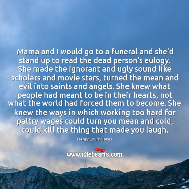 Mama and I would go to a funeral and she'd stand up Image