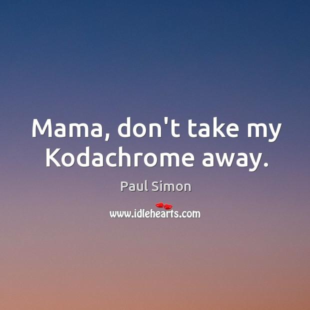 Mama, don't take my Kodachrome away. Image
